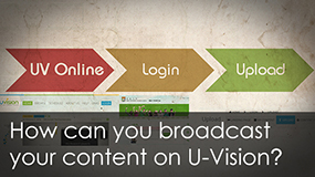 How can you broadcast your content on U-Vision