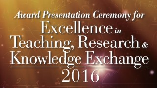Award Presentation Ceremony for Excellence in Teaching, Research and Knowledge Exchange 2016