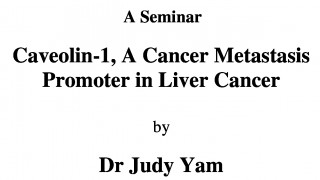 A Seminar Caveolin-1, A Cancer Metastasis Promoter in Liver Cancer by Dr Judy Yam on 20 July 2017