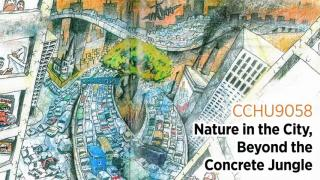 CCHU9058 Nature in the City: Beyond the Concrete Jungle