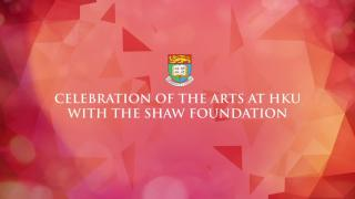 Celebration of the arts at HKU with the Shaw Foundation​