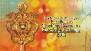 Award Presentation Ceremony for Excellence in Teaching, Research and Knowledge Exchange 2013 (Full)