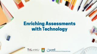 TeL@HKU: Enriching Assessments with Technology