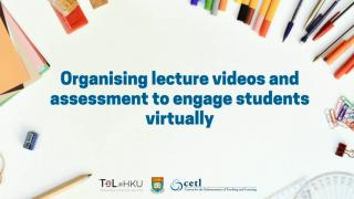 TeL@HKU: Organising lecture videos and assessment to engage students virtually